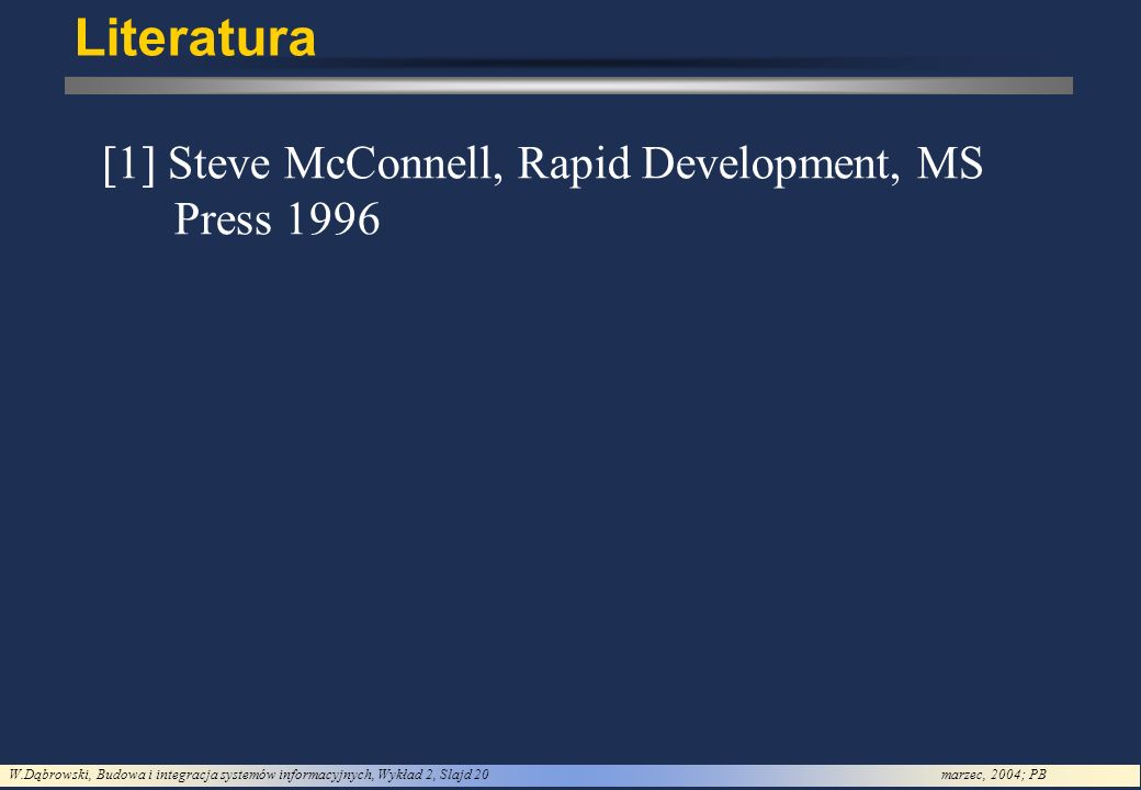 Literatura [1] Steve McConnell, Rapid Development, MS Press 1996
